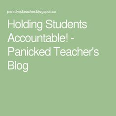 Holding Students Accountable! - Panicked Teacher's Blog