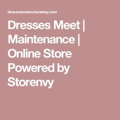 Dresses Meet | Maintenance | Online Store Powered by Storenvy