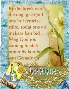 Lekker daggie Good Morning Wishes, Morning Messages, Good Morning Quotes, Goeie More, Afrikaans, English Quotes, Prayers, Wisdom, God