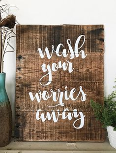Hey, I found this really awesome Etsy listing at https://www.etsy.com/listing/511560630/wash-your-worries-away-pallet-sign