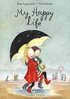 My happy life by Rose Lagercrantz (Author) , Eva Eriksson (Illustrator) A sweet, funny illustrated chapter book about a young girl with a lot of optimism—even if sometimes life makes it hard to be happy.