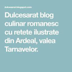 Dulcesarat blog culinar romanesc cu retete ilustrate din Ardeal, valea Tarnavelor. Blog