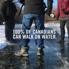 "As Canadians we love our cold weather, the ice brings many different opportunities for entertainment. We love our weather so much so that once someone complains about the cold the common response is ""are you even Canadian?"" or when someone asks if you are cold: ""Of course not! I'm Canadian."""