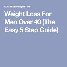 Weight Loss For Men Over 40 (The Easy 5 Step Guide)