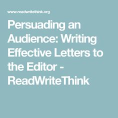 Persuading an Audience: Writing Effective Letters to the Editor - ReadWriteThink