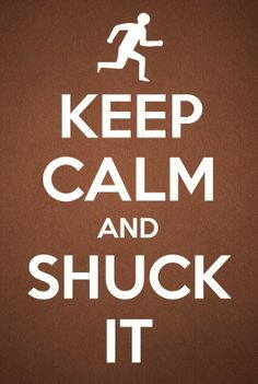 Keep Calm and Shuck It.