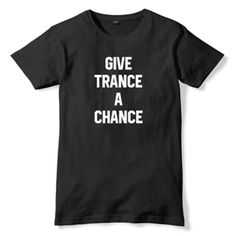 Give #Trance A Chance T-Shirt for men or women. Custom DJ Apparel for Disc Jockey, Trance and EDM fans. Shop more at ARDAMUS.COM #djclothing #djtshirt #djapparel #djclothes #djteeshirts #dj #tee #discjockey