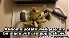 Hate cutting potatoes? Use an apple slicer for easy potato wedges. | 15 Kick Ass Hacks You've Never Heard Of But Will Immediately Want To Try