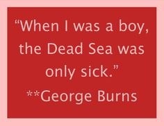 """When I was a boy, the Dead Sea was only sick.""  #burns #humor #aging"