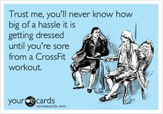 Funny Sports Ecard: Trust me, you'll never know how big of a hassle it is getting dressed until you're sore from a CrossFit workout. Ouch - hurting from yesterday's pull-ups For all my Crossfit friends. Humor Crossfit, Crossfit Motivation, Gym Humor, Workout Humor, Crossfit Quotes, Crossfit Routines, Crossfit Baby, Crossfit Shirts, Beer Humor