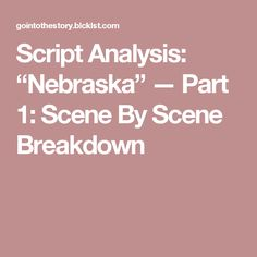 "Script Analysis: ""Nebraska"" — Part 1: Scene By Scene Breakdown"
