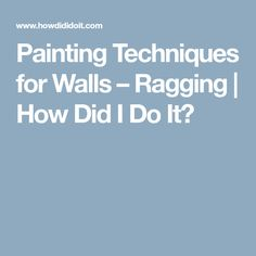 Painting Techniques for Walls – Ragging   How Did I Do It?