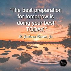 The best preparation for tomorrow is doing your best today. H Jackson Brown   Visit http://www.stacytuschl.com for more business tips and strategies for high performing female entrepreneurs.