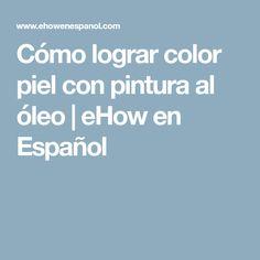 Cómo lograr color piel con pintura al óleo | eHow en Español