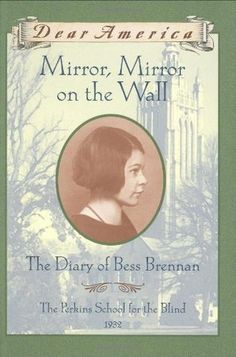 Mirror, Mirror on the Wall: The Diary of Bess Brennan, Perkins School for the Blind, 1932 by Barry Denenberg (2002)