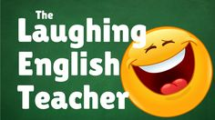 Learn English with The Laughing English Teacher :))) Have fun!