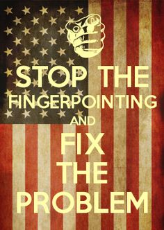 STOP THE FINGERPOINTING AND FIX THE PROBLEM