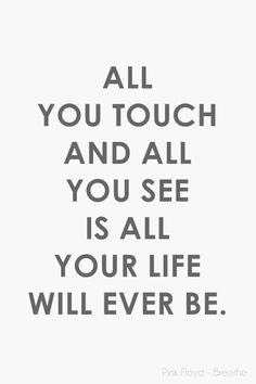 -Pink Floyd one of my favorite quotes/songlyric