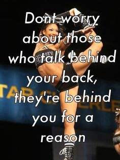 Don't worry about those who talk behind your back, they're behind you for a reason  Cute Cheer Quotes, Cheer Qoutes, Cute Quotes, Best Quotes, Funny Quotes, Cheer Sayings, Funny Gymnastics Quotes, Inspirational Gymnastics Quotes, Volleyball Quotes