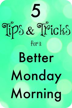5 Tips & Tricks for a Better Monday Morning