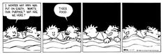 Calvin and Hobbes, PHILOSOPHY - I wonder why man was put on earth. What's our purpose? Why are we here? | Tiger food.
