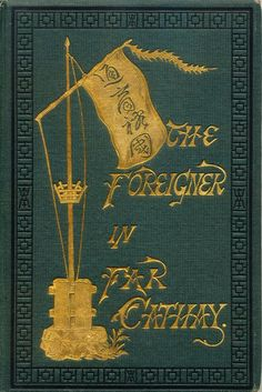 'The foreigner in far Cathay' by W. H. (Walter Henry) Medhurst. Scribner, Armstrong, New York, 1873