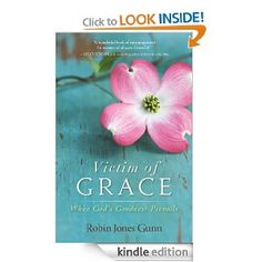 Victim of Grace by Robin Jones Gunn - Beautiful autobiography intertwining the author's journey as a writer with stories from women in Scripture.