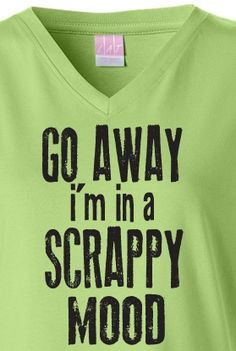 Scrappy Mood V-Neck Tee gotta have this to wear while I am scrapbooking!