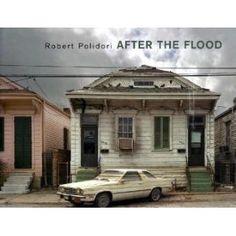 Robert Polidori: After the Flood    Devestatingly stunning