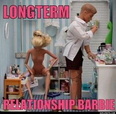 long term relationship barbie picture   don't know how I missed this Internet meme, but thank god that ...