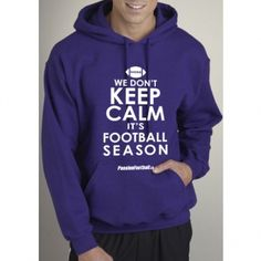 We don't keep calm --> IT'S FOOTBALL SEASON! #NFL #CFL #CIS #Football #Hoodie #Shirt Argos, Football Season, Hoodies, Sweatshirts, Nfl, Graphic Sweatshirt, Seasons, Boutique, My Style