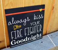A personal favorite from my Etsy shop https://www.etsy.com/listing/399530413/always-kiss-your-firefighter-goodnight