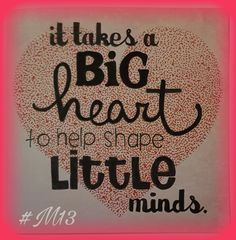 It takes a big heart to help little minds grow ***card made for the personal coach of our daughter***