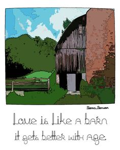 Love is like a Barn It gets better with age  PRINT  by WhiteLyme, $15.00