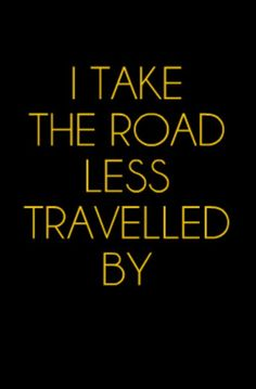 I take the road less travel by #Travel #Quote
