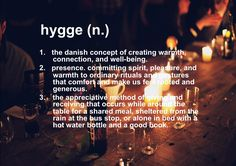 "The meaning of hygge. That warm fuzzy feeling. - though I'm convinced no American (who hasn't lived in DK) will ever understand. Especially with the distractions of technology and the need to constantly be ""doing"" something"
