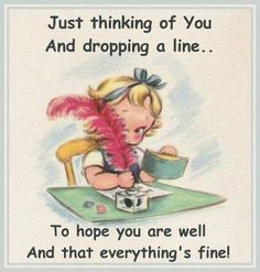 Just thinking of you and dropping a line/// to hope you are well and that everything's fine! Special Friend Quotes, Sister Quotes, Daughter Quotes, Best Friend Quotes, Sister Poem, Special Friends, Family Quotes, Good Morning Messages, Good Morning Greetings
