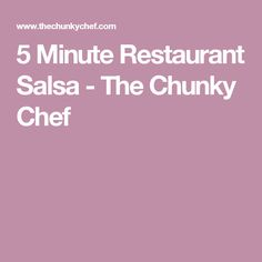 5 Minute Restaurant Salsa - The Chunky Chef