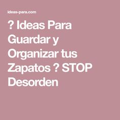 ▷ Ideas Para Guardar y Organizar tus Zapatos ⇒ STOP Desorden