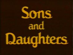 80s Aussie afternoon soap; Sons and Daughters.
