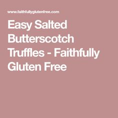 Easy Salted Butterscotch Truffles - Faithfully Gluten Free