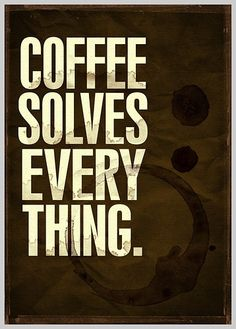 Coffee Shop Posters - Coffee Solves Everything    vi.sualize.us