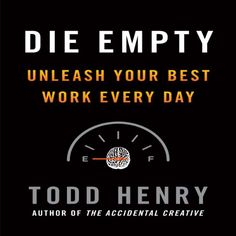Die Empty - by Toddy Henry - unleash your best work every day. This book is a tool for people who aren't willing to put off their most important work for another day Reading Lists, Book Lists, Empty Quotes, New Books, Books To Read, You Better Work, Book Nooks, Getting Things Done, So Little Time