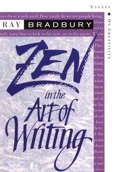 Zen in the art of writing / Ray Bradbury