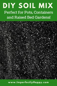 DIY Soil Mix - perfect for potting soil, container gardens, raised beds and more. Great for growing organic vegetable gardens.
