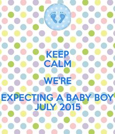 Keep calm we're expecting a baby boy in July 2015