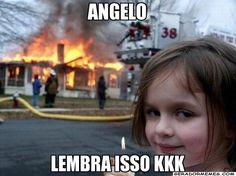 angelo lembra isso kkk - Desastre de Menina | Gerador Memes