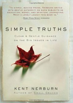 Simple Truths : Clear and Gentle Guidance on the Big Issues in Life by Kent Nerburn, http://www.amazon.com/dp/1577315154/ref=cm_sw_r_pi_dp_v06Dpb1G80FNA