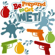 Be Prepared To Get Wet! SVG scrapbook file water fight svg file cute svg cuts for scrapbooking