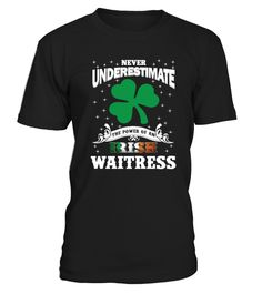 """# Irish Waitress - Patrick's Day .  """"Never Underestimate the power of an Irish Waitress - Saint Patrick's Day T Shirt""""PREMIUM T-SHIRT WITH EXCLUSIVE DESIGN – NOT SELL IN STORE AND OTHER WEBSITE Gauranteed safe and secure checkout via:PAYPAL   VISA   MASTERCARD Please choose size, style and color below:"""
